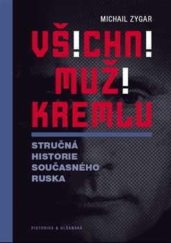 Všichni muži Kremlu. Stručná historie dnešního Ruska - Michail Zygar