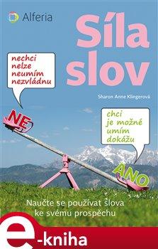 Síla slov. Naučte se používat slova ke svému prospěchu - Sharon Anne Klingerová e-kniha