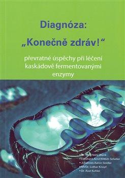 """Diagnóza: """"Konečně zdráv!"""". převratné úspěchy při léčení káskádově fermentovanými enzymy - Karl-Heinz Blank"""