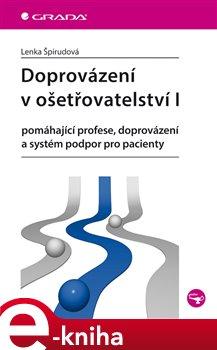 Doprovázení v ošetřovatelství I. pomáhající profese, doprovázení a systém podpor pro pacienty - Lenka Špirudová e-kniha