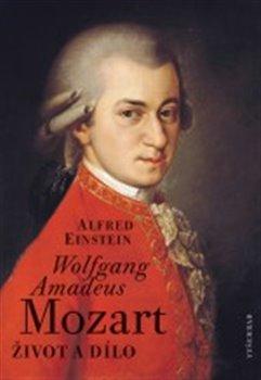 Wolfgang Amadeus Mozart. Člověk a dílo - Alfred Einstein