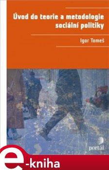 Úvod do teorie a metodologie sociální politiky - Igor Tomeš e-kniha