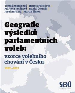 Obálka titulu Geografie výsledků parlamentních voleb: prostorové vzorce volebního chování v Česku 1992-2013
