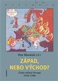 Západ, nebo Východ? (České reflexe Evropy 1918–1948) - obálka