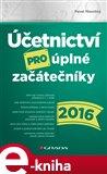 Účetnictví pro úplné začátečníky 2016 (Elektronická kniha) - obálka