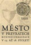 Documenta Pragensia 33 (Město v převratech konfesionalizace v 15. až 18. století.) - obálka