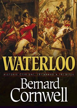 Obálka titulu Waterloo: Historie čtyř dnů, tří armád a tří bitev