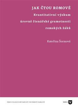 Jak čtou Romové. Kvantitativní výzkum úrovně čtenářské gramotnosti romských žáků - Kateřina Šormová