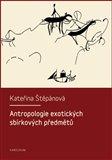 Antropologie exotických sbírkových předmětů (Etnograficko-muzeologická sonda do současných přístupů k vystavování exotických artefaktů) - obálka