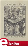 Život Panny Marie (Stručné vyprávění o životě Panny Marie v obrazech malíře A. Dürera uspořádané s verši Chaledoniovými) - obálka