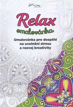 Relax omalovánka. Omalovánka pro dospělé na uvolnění stresu a rozvoj kreativity - kol.