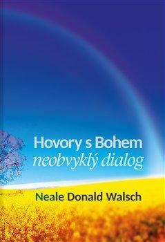 Hovory s Bohem I.. neobvyklý dialog - Neale Donald Walsch