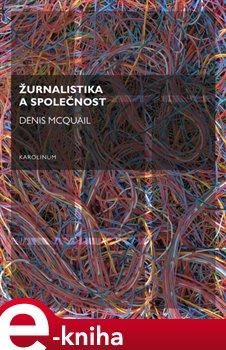 Žurnalistika a společnost - Denis McQuail e-kniha