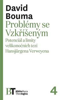 Problémy se Vzkříšeným. Potenciál a limity velikonočních tezí Hansjürgena Verweyena - David Bouma