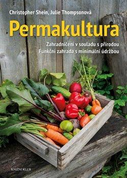 Permakultura. Zahradničení v souladu s přírodou - Christopher Shein, Julie Thomsonová