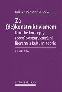 Za (de)konstruktivismem. Kritické koncepty (post)-poststrukturální literární teorie - kol., Jan Matonoha