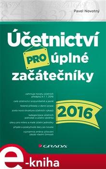 Účetnictví pro úplné začátečníky 2016 - Pavel Novotný e-kniha