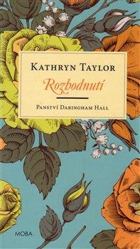Rozhodnutí. Panství Daringham Hall - Kathryn Taylor