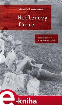 Hitlerovy fúrie. Německé ženy a nacistické vraždy - Wendy Lowerová e-kniha