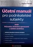 Účetní manuál pro podnikatelské subjekty (aneb Průvodce účetními operacemi a účetní závěrkou) - obálka