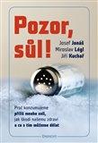 Pozor, sůl! (Proč konzumujeme příliš mnoho soli, jak škodí  našemu zdraví a co s tím můžeme dělat) - obálka