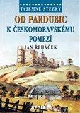 Od Pardubic k českomoravskému pomezí (Tajemné stezky) - obálka