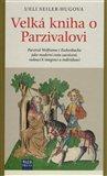 Velká kniha o Parzivalovi (Parzival Wolframa z Eschenbachu jako moderní cesta zasvěcení, vedoucí k integraci a individuaci) - obálka