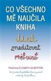 Obálka knihy Co všechno mě naučila kniha Jíst, meditovat, milovat