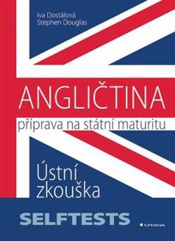 Angličtina- Příprava na státní maturitu. Ústní zkouška - SELFTESTS - Iva Dostálová, Stephen Douglas