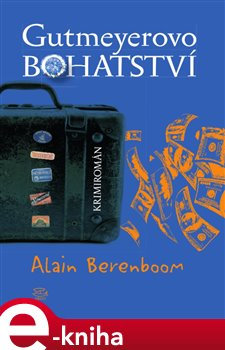 Gutmeyerovo bohatství - Alain Berenboom e-kniha