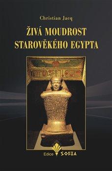 Živá moudrost starověkého Egypta - Christian Jacq