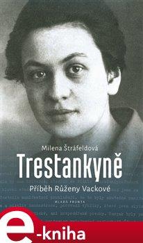 Trestankyně. Příběh Růženy Vackové - Milena Štráfeldová e-kniha