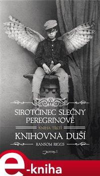 Sirotčinec slečny Peregrinové: Knihovna duší - Ransom Riggs e-kniha