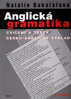 Anglická gramatika. Cvičení a testy. Česko anglický výklad - Natálie Bakalářová