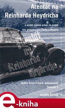Atentát na Reinharda Heydricha. a druhé stanné právo na území tzv. protektorátu Čechy a Morava, sv. 1 - Vojtěch Šustek e-kniha