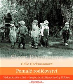Pomalé rodičovství. Vědomá péče o děti - inspirativní přístup školky Nokken - Helle Heckmannová