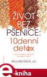 Život bez pšenice: 10denní detox (Cesta k trvalému zhubnutí a skvělému zdraví) - obálka