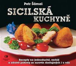 Sicilská kuchyně. Recepty na jednoduché, rychlé a zdravé pokrmy ze surovin dostupných i u nás - Petr Šámal