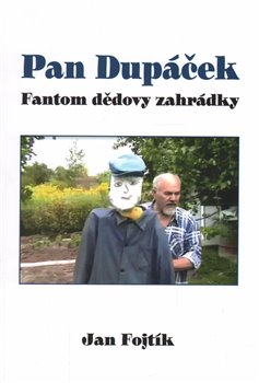 Pan Dupáček. Fantom dědovy zahrádky - Jan Fojtík