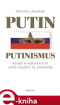 Putin a putinismus. Rusko a perspektivy jeho soužití se Západem - Walter Laqueur e-kniha
