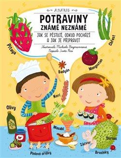 Potraviny známé neznámé. Jak se pěstují, odkud pochází a jak je připravit - Iveta Pari