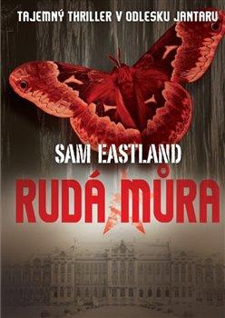 Rudá můra. Tajemný thriller v odlesku jantaru - Sam Eastland