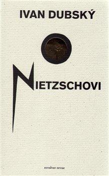O Nietzschovi - Ivan Dubský