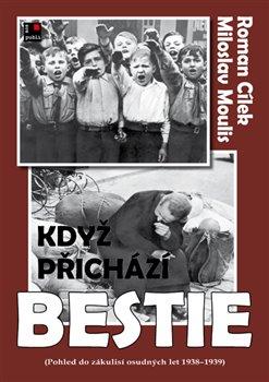 Když přichází bestie. Pohled do zákulisí osudných let 1938-1939 - Miloslav Moulis, Roman Cílek