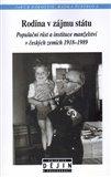 Rodina v zájmu státu (Populační růst a instituce manželství v českých zemích 1918-1989) - obálka