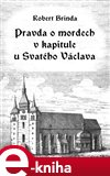 Pravda o mordech v kapitule u Svatého Václava - obálka