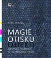 Magie otisku, grafické techniky a technologie tisku