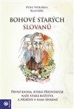 Bohové starých Slovanů (První kniha, která představuje naše stará božstva a příběhy s nimi spojené) - obálka