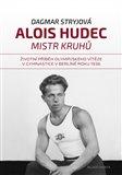 Alois Hudec – mistr kruhů (Životní příběh olympijského vítěze v gymnastice v Berlíně roku 1936) - obálka