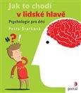 Jak to chodí v lidské hlavě (Psychologie pro děti) - obálka